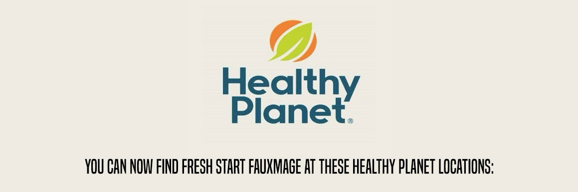 You can now find fresh start fauxmage at these healthy planet locations
